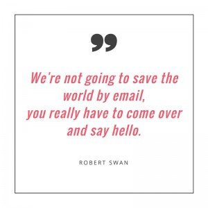 """We're not going to save the world by email,joinusyou really have to come over and say hello.""-Robert Swan"